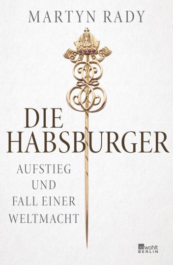 Die Habsburger. Aufstieg und Fall einer Weltmacht.