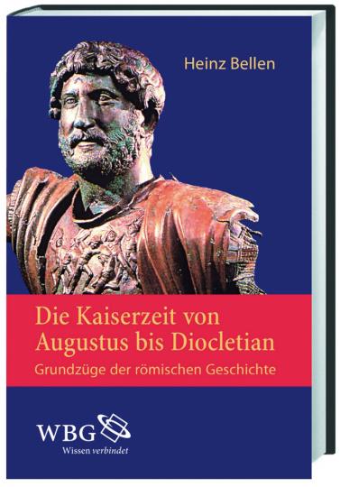Die Kaiserzeit von Augustus bis Diocletian. Grundzüge der römischen Geschichte.
