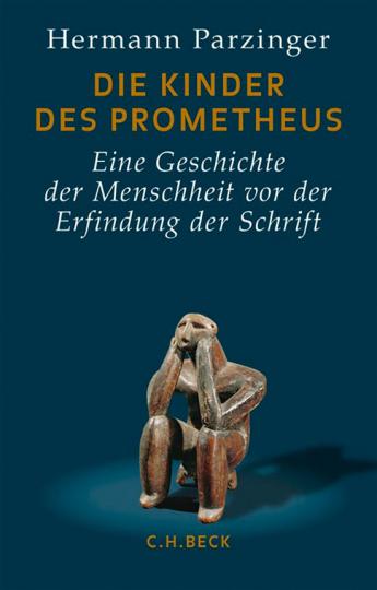 Die Kinder des Prometheus. Eine Geschichte der Menschheit vor der Erfindung der Schrift.