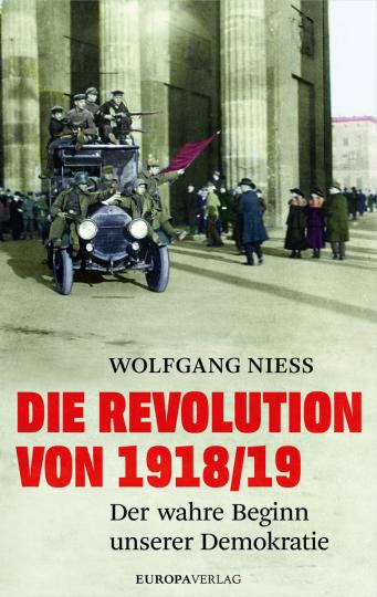 Die Revolution von 1918/19. Der wahre Beginn unserer Demokratie.