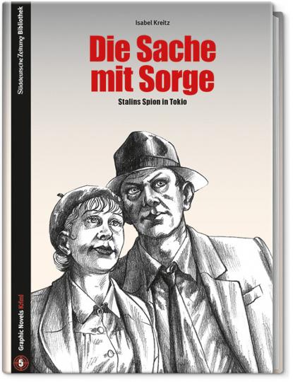 Die Sache mit Sorge. Stalins Spion in Tokio. Graphic Novel.