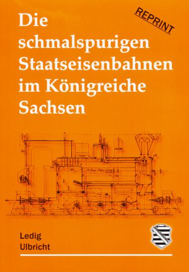Die schmalspurigen Staatseisenbahnen im Königreiche Sachsen. Reprint von 1895.