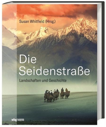 Die Seidenstraße. Landschaften und Geschichte.