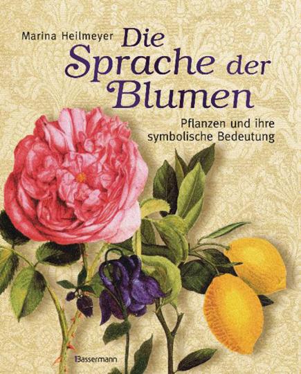 Die Sprache der Blumen. Pflanzen und ihre symbolische Bedeutung.