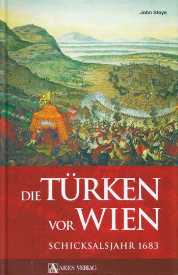 Die Türken vor Wien - Schicksalsjahr 1683.