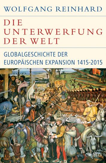 Die Unterwerfung der Welt. Eine Globalgeschichte der europäischen Expansion 1415 - 2015.