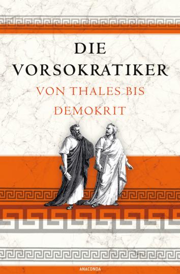 Die Vorsokratiker. Von Thales bis Demokrit.