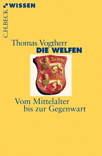 Die Welfen - Vom Mittelalter bis zur Gegenwart