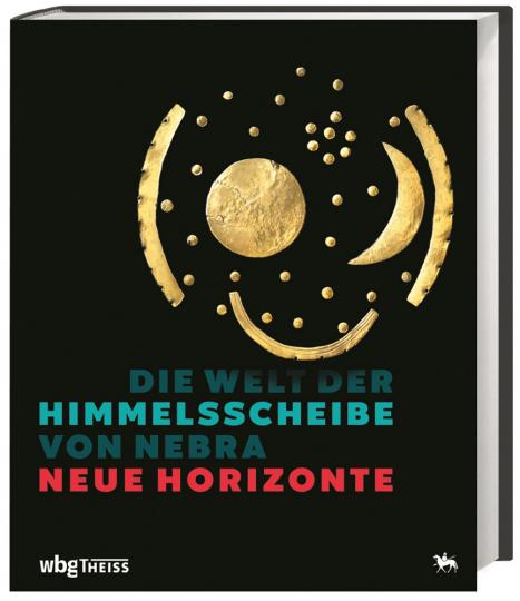 Die Welt der Himmelsscheibe von Nebra. Neue Horizonte.