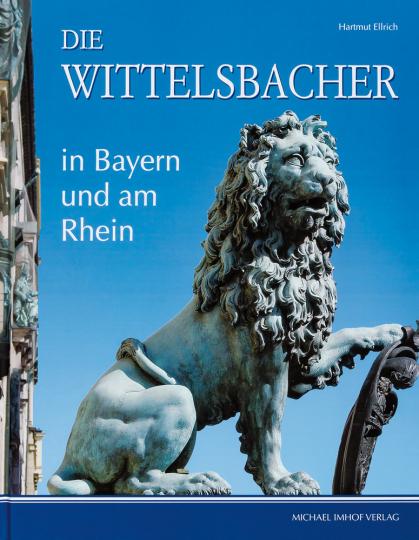 Die Wittelsbacher in Bayern und am Rhein.