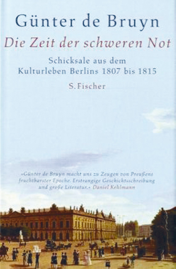 Die Zeit der schweren Not - Schicksale aus dem Kulturleben Berlins 1807-1815