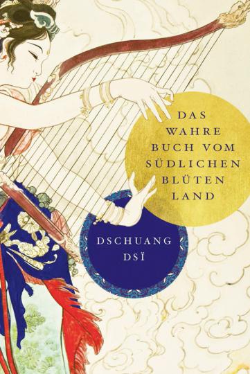 Dschuang Dsi: Das wahre Buch vom südlichen Blütenland.