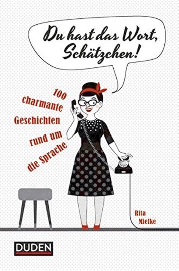 Du hast das Wort, Schätzchen! - 100 charmante Geschichten rund um Sprache