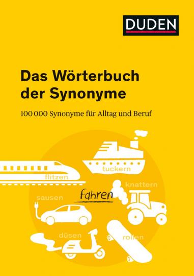 Duden - Das Wörterbuch der Synonyme. 100.000 Synonyme für Alltag und Beruf.