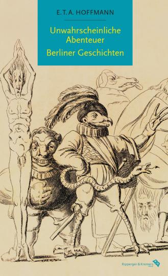 E.T.A. Hoffmann. Unwahrscheinliche Abenteuer. Berliner Geschichten.