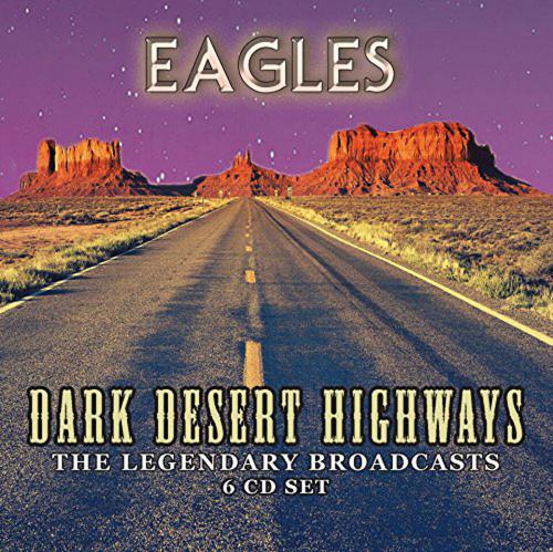 Eagles. Dark Desert Highways. The Legendary Broadcasts. 6 CDs.