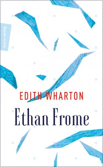 Edith Wharton. Ethan Frome. Und ein Himmel aus Eis.