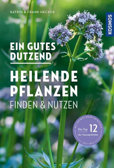 Ein gutes Dutzend heilende Pflanzen. Finden & nutzen.