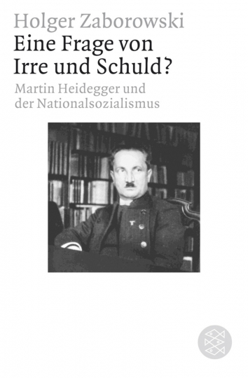 »Eine Frage von Irre und Schuld?« Martin Heidegger und der Nationalsozialismus.