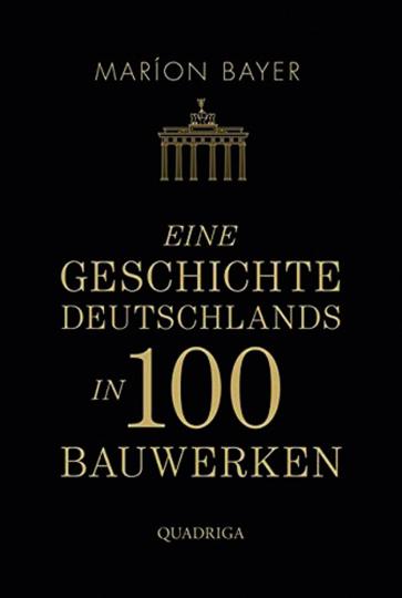 Eine Geschichte Deutschlands in 100 Bauwerken.