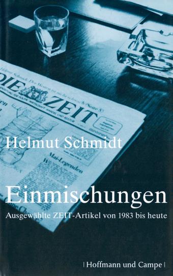 Helmut Schmidt. Einmischungen. Ausgewählte ZEIT-Artikel 1983 bis heute.
