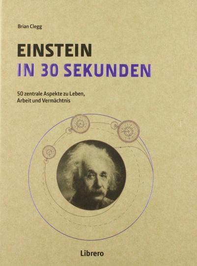 Einstein in 30 Sekunden. 50 Zentrale Aspekte zum Leben und Vermächtnis.