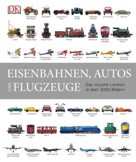 Eisenbahnen, Autos und Flugzeuge. Das visuelle Lexikon in über 3000 Bildern.