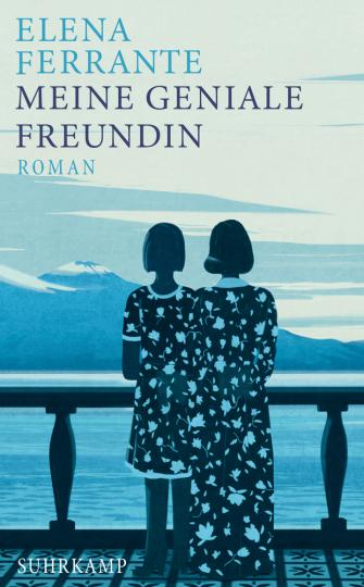 Elena Ferrante. Meine geniale Freundin. Roman.