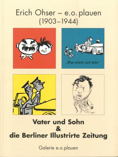 Erich Ohser - e.o. plauen (1903-1944. Vater und Sohn & die Berliner Illustrirte Zeitung. Ein Idyll mit doppeltem Boden?