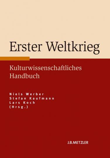 Erster Weltkrieg. Kulturwissenschaftliches Handbuch.