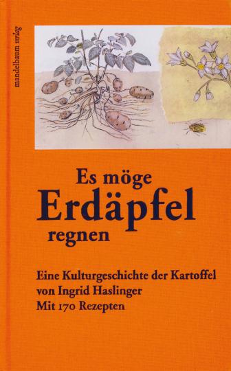 »Es möge Erdäpfel regnen«. Eine Kulturgeschichte der Kartoffel.