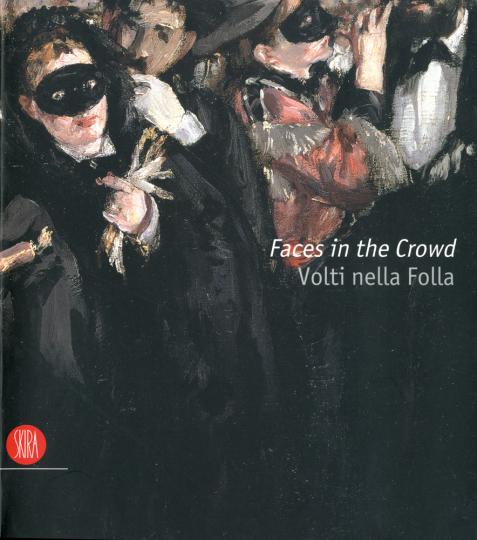 Faces in the Crowd. Bilder des modernen Lebens von Manet bis heute.
