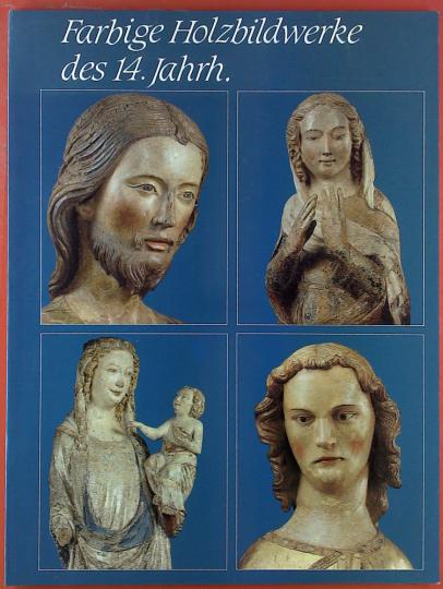 Farbige Holzbildwerke des 14. Jahrhunderts.