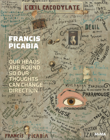 Francis Picabia. Our Heads Are Round so Our Thoughts Can Change Direction.