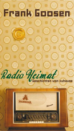 Frank Goosen. Radio Heimat. Geschichten von zuhause.
