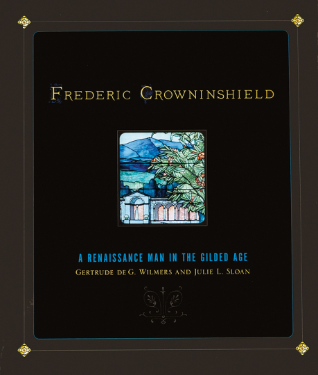 Frederic Crowninshield. A Renaissance Man in the Gilded Age.