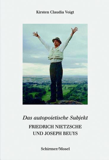 Friedrich Nietzsche und Joseph Beuys. Das autopoetische Subjekt.