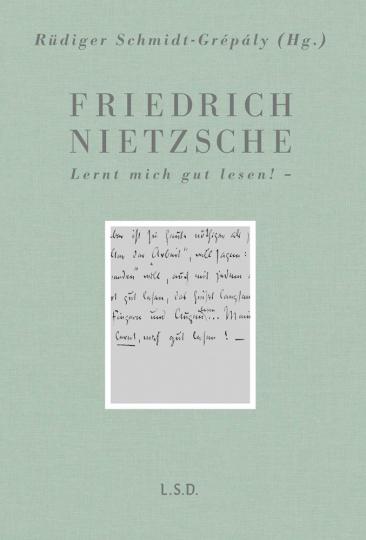 Friedrich Nietzsche. Lernt, mich gut lesen!