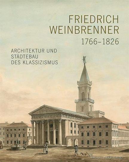Friedrich Weinbrenner. 1766-1826. Architektur und Städtebau des Klassizismus.