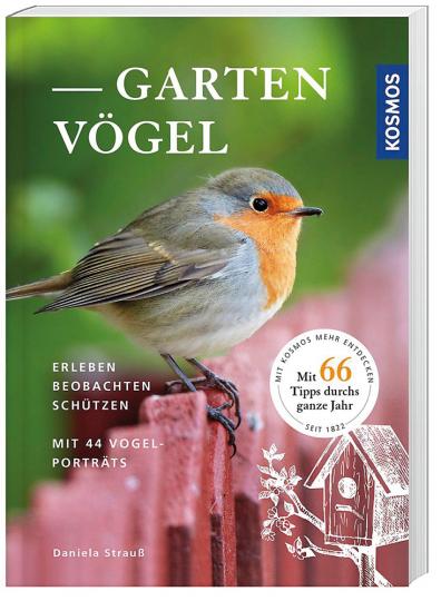 Gartenvögel erleben, beobachten, schützen. 44 Vogelporträts.