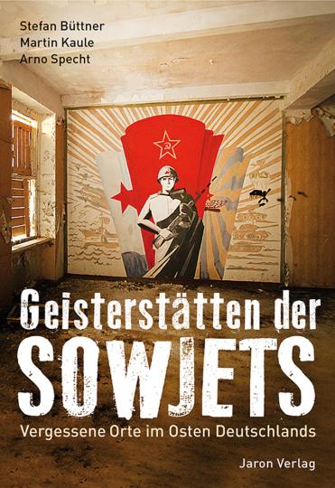 Geisterstätten der Sowjets. Vergessene Orte im Osten Deutschlands.