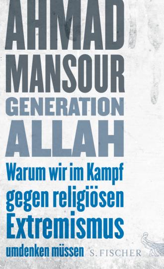 Generation Allah - Warum wir im Kampf gegen religiösen Extremismus umdenken müssen