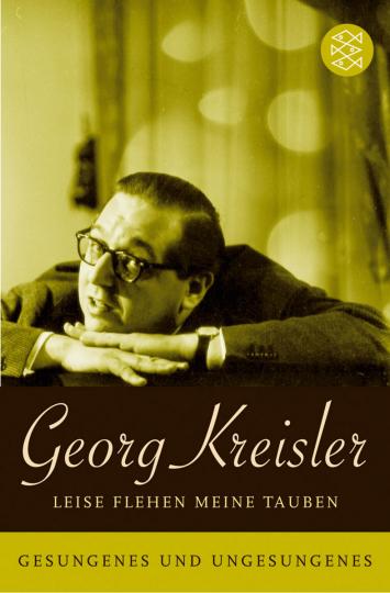 Georg Kreisler. Leise flehen meine Tauben. Gesungenes und Ungesungenes.