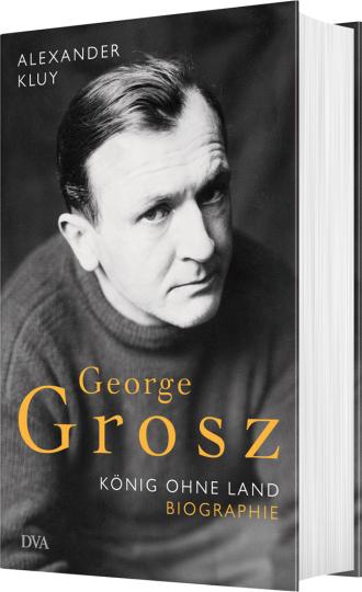George Grosz. König ohne Land. Biographie.