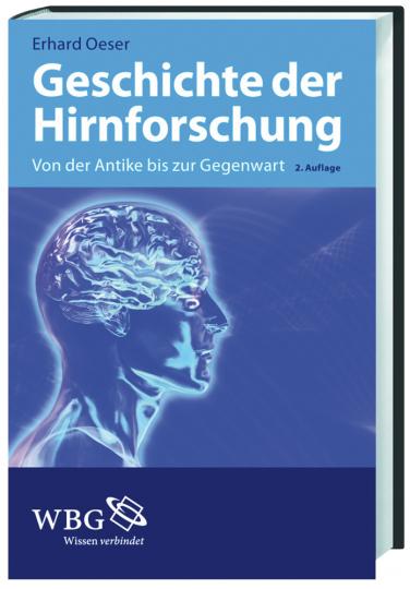 Geschichte der Hirnforschung. Von der Antike bis zur Gegenwart.
