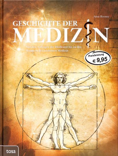 Geschichte der Medizin. Von den Anfängen der Heilkunst bis zu den Wundern der modernen Medizin.