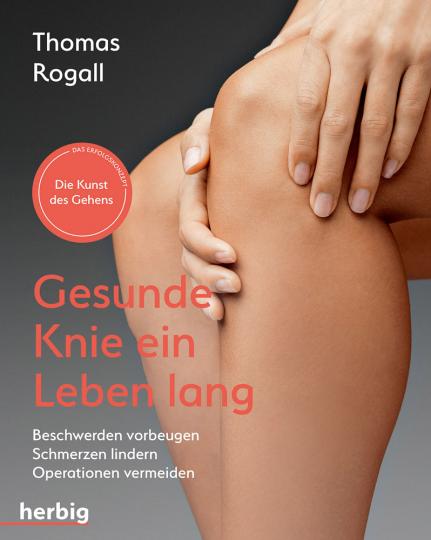 Gesunde Knie ein Leben lang. Beschwerden vorbeugen, Schmerzen lindern, Operation vermeiden.