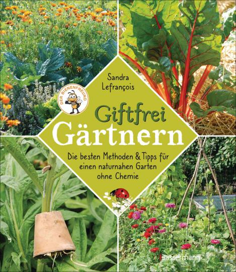 Giftfrei gärtnern. Die besten Methoden und Tipps für einen naturnahen Garten ohne Chemie.