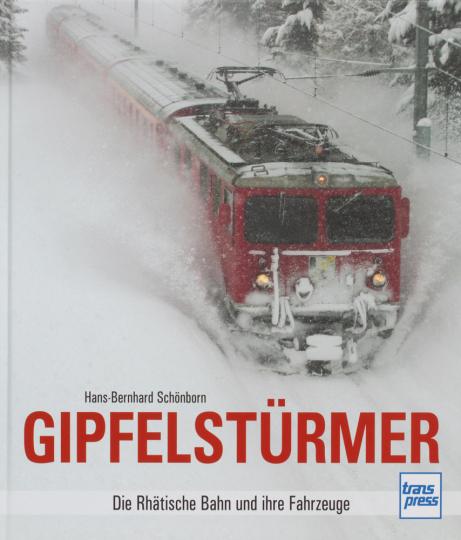Gipfelstürmer. Die Rhätische Bahn und ihre Fahrzeuge.
