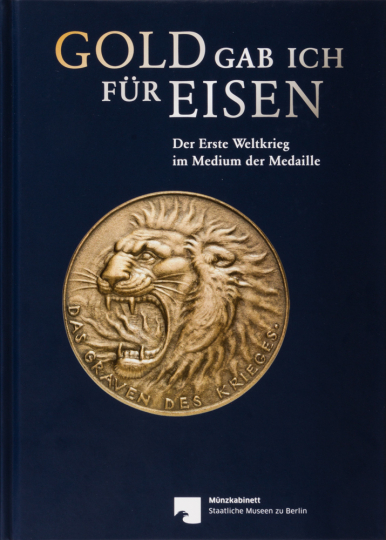 Gold gab ich für Eisen. Der Erste Weltkrieg im Medium der Medaille.